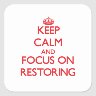 Keep Calm and focus on Restoring Square Sticker