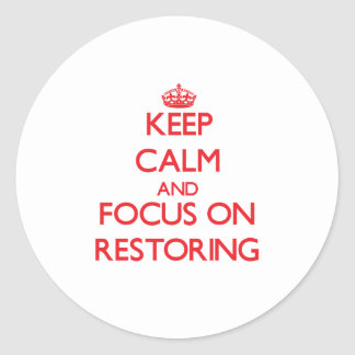 Keep Calm and focus on Restoring Sticker