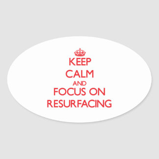 Keep Calm and focus on Resurfacing Stickers