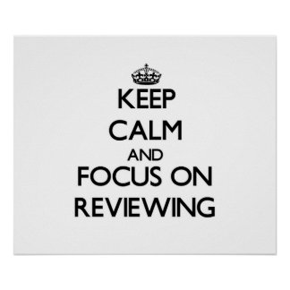 Keep Calm and focus on Reviewing Print