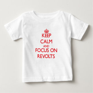 Keep Calm and focus on Revolts T-shirts