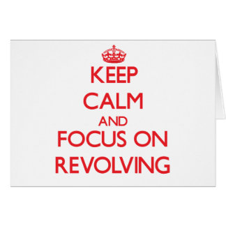 Keep Calm and focus on Revolving Greeting Card