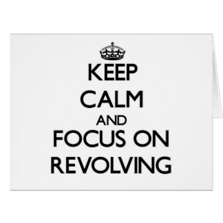 Keep Calm and focus on Revolving Cards