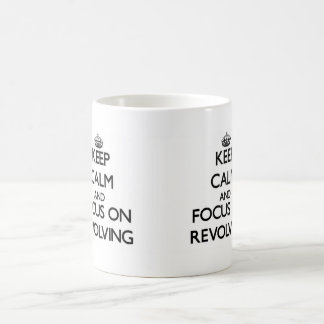 Keep Calm and focus on Revolving Mugs