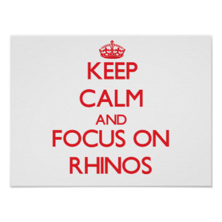 Keep Calm and focus on Rhinos Posters
