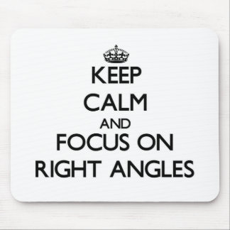Keep Calm and focus on Right Angles Mouse Pad