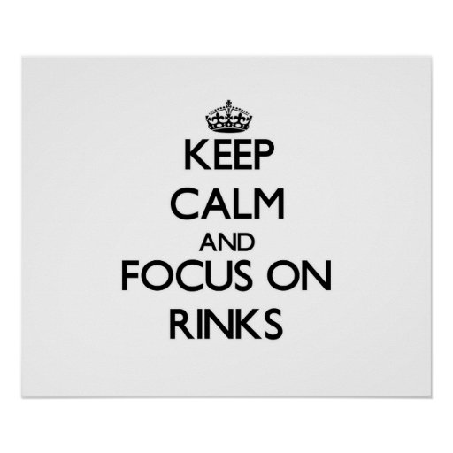 Keep Calm and focus on Rinks Posters