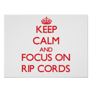 Keep Calm and focus on Rip Cords Posters