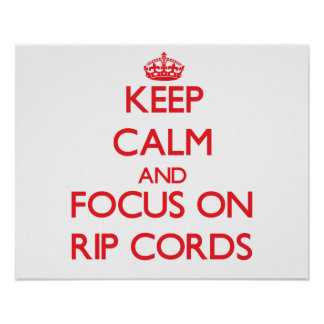 Keep Calm and focus on Rip Cords Print