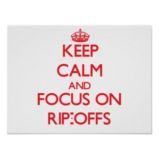 Keep Calm and focus on Rip-Offs Posters