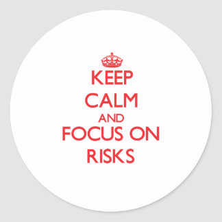 Keep Calm and focus on Risks Round Sticker