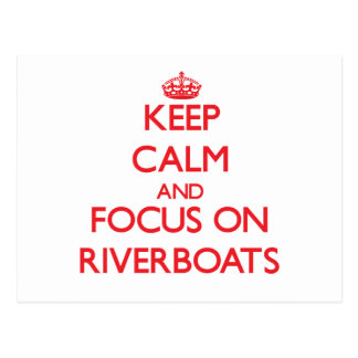 Keep Calm and focus on Riverboats Post Cards