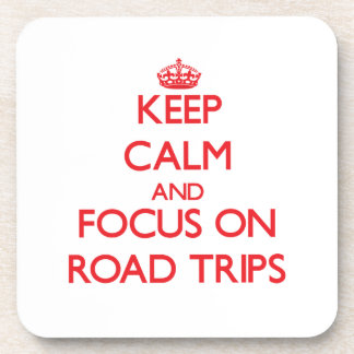Keep Calm and focus on Road Trips Coasters