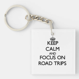 Keep Calm and focus on Road Trips Key Chains