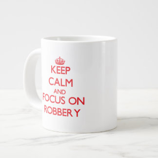 Keep Calm and focus on Robbery Large Coffee Mug