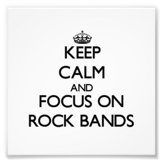 Keep Calm and focus on Rock Bands Photo Art