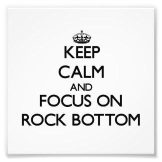 Keep Calm and focus on Rock Bottom Photo Print