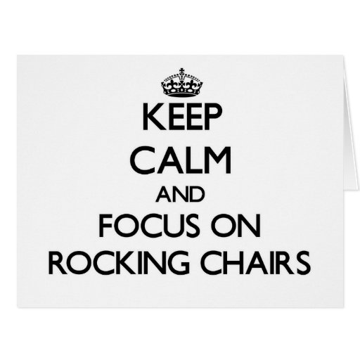 Keep Calm and focus on Rocking Chairs Greeting Card