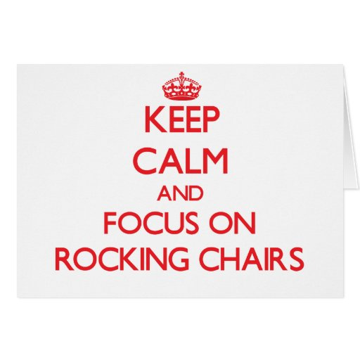 Keep Calm and focus on Rocking Chairs Card
