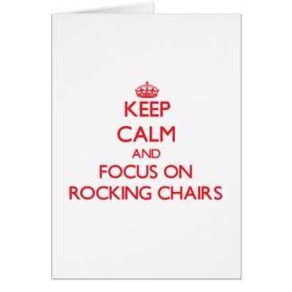 Keep Calm and focus on Rocking Chairs Cards