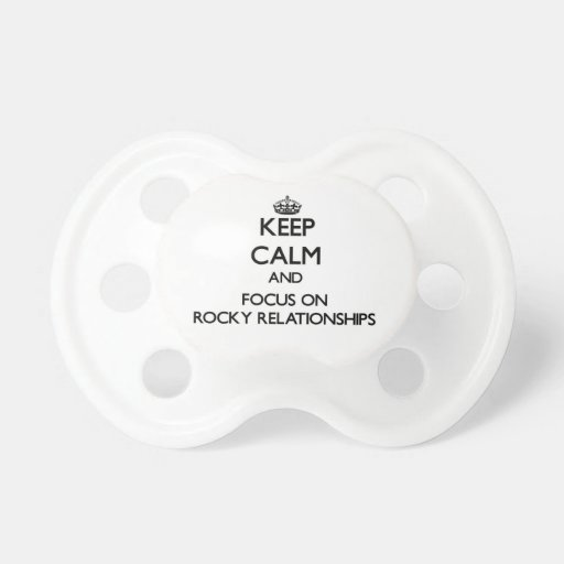 Keep Calm and focus on Rocky Relationships Pacifier
