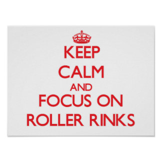 Keep Calm and focus on Roller Rinks Posters