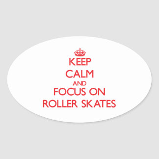 Keep Calm and focus on Roller Skates Oval Stickers