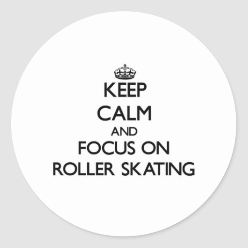 Keep calm and focus on Roller Skating Sticker
