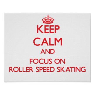 Keep calm and focus on Roller Speed Skating Poster