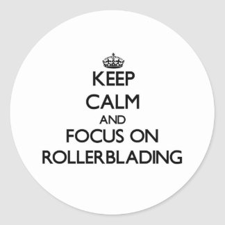 Keep Calm and focus on Rollerblading Round Stickers