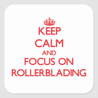 Keep Calm and focus on Rollerblading Square Sticker