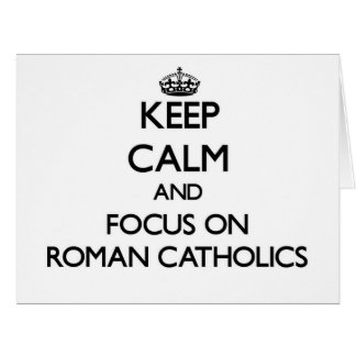 Keep Calm and focus on Roman Catholics Cards