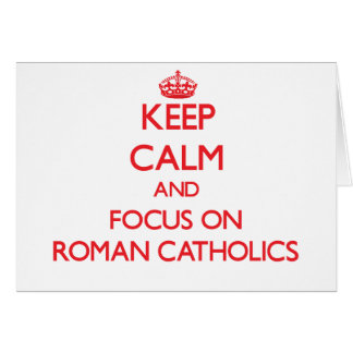 Keep Calm and focus on Roman Catholics Greeting Card