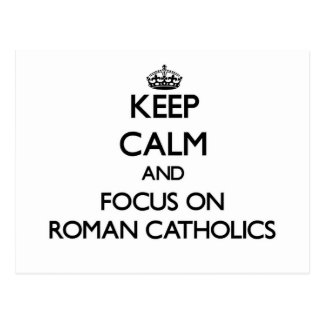 Keep Calm and focus on Roman Catholics Post Card