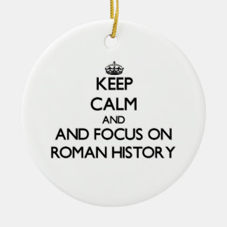 Keep calm and focus on Roman History Christmas Ornament