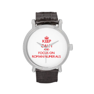 Keep Calm and focus on Roman Numerals Watches