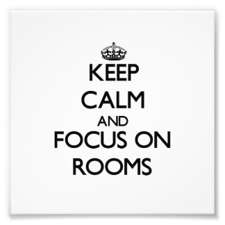 Keep Calm and focus on Rooms Photograph