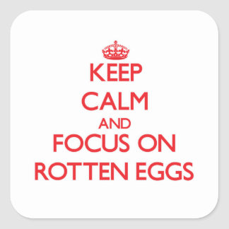Keep Calm and focus on Rotten Eggs Square Sticker