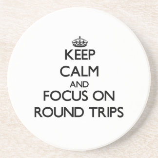 Keep Calm and focus on Round Trips Coasters