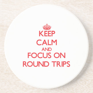 Keep Calm and focus on Round Trips Beverage Coaster