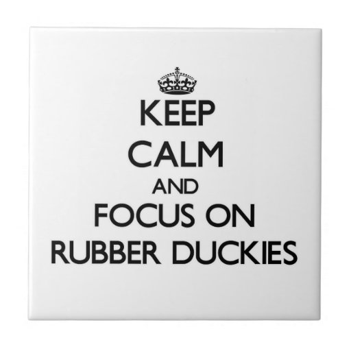 Keep Calm and focus on Rubber Duckies Ceramic Tiles
