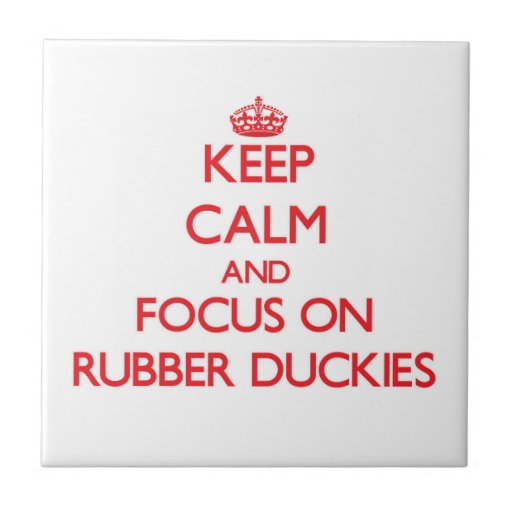 Keep Calm and focus on Rubber Duckies Tiles