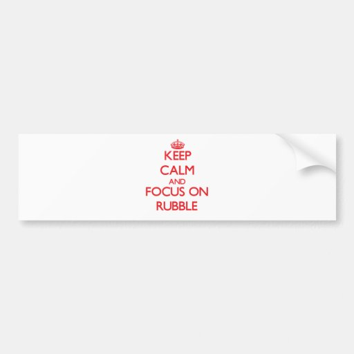 Keep Calm and focus on Rubble Bumper Sticker