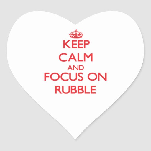 Keep Calm and focus on Rubble Heart Sticker