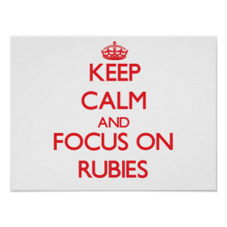 Keep Calm and focus on Rubies Posters