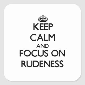 Keep Calm and focus on Rudeness Square Sticker
