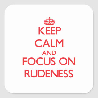 Keep Calm and focus on Rudeness Stickers