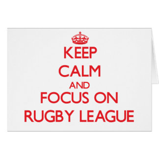 Keep calm and focus on Rugby League Card