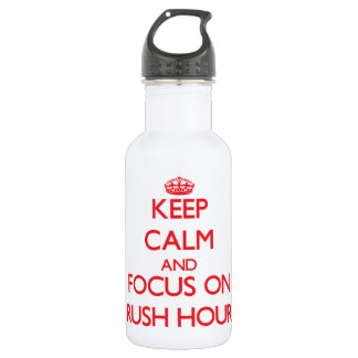 Keep Calm and focus on Rush Hour 532 Ml Water Bottle