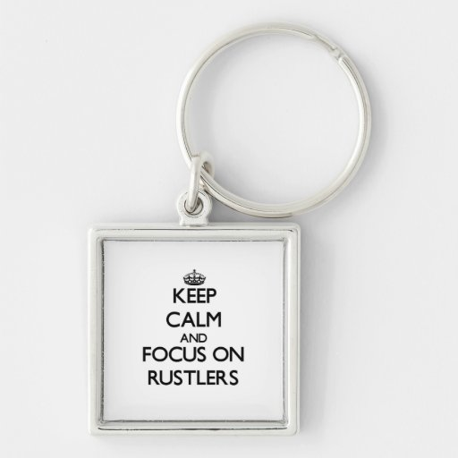 Keep Calm and focus on Rustlers Keychains